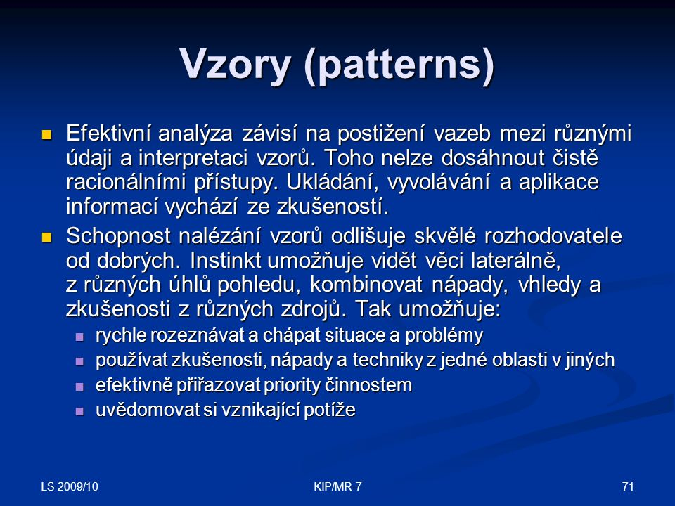 LS 2009/10 71KIP/MR-7 Vzory (patterns)  Efektivní analýza závisí na postižení vazeb mezi různými údaji a interpretaci vzorů.