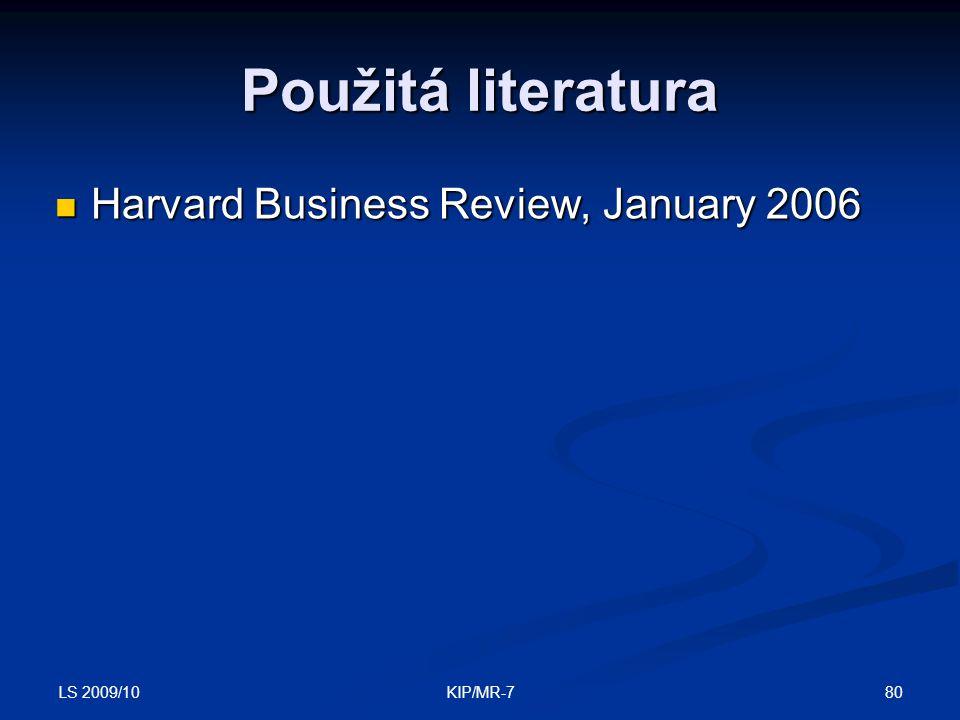 LS 2009/10 80KIP/MR-7 Použitá literatura  Harvard Business Review, January 2006
