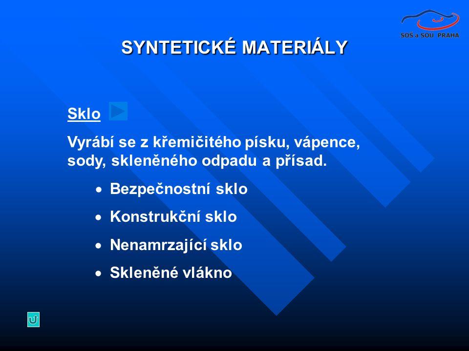 SYNTETICKÉ MATERIÁLY Sklo Vyrábí se z křemičitého písku, vápence, sody, skleněného odpadu a přísad.