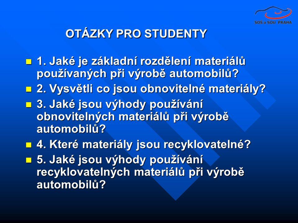  1. Jaké je základní rozdělení materiálů používaných při výrobě automobilů?  2. Vysvětli co jsou obnovitelné materiály?  3. Jaké jsou výhody použív
