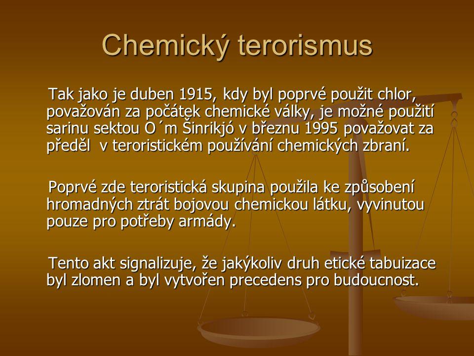Chemický terorismus Tak jako je duben 1915, kdy byl poprvé použit chlor, považován za počátek chemické války, je možné použití sarinu sektou O´m Šinrikjó v březnu 1995 považovat za předěl v teroristickém používání chemických zbraní.