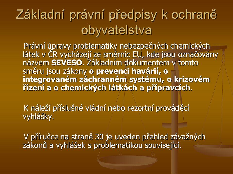 Základní právní předpisy k ochraně obyvatelstva Právní úpravy problematiky nebezpečných chemických látek v ČR vycházejí ze směrnic EU, kde jsou označovány názvem SEVESO.
