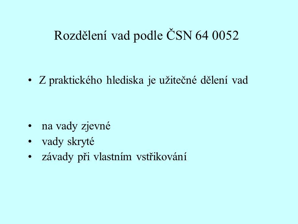 Rozdělení vad podle ČSN 64 0052 •Z praktického hlediska je užitečné dělení vad • na vady zjevné • vady skryté • závady při vlastním vstřikování