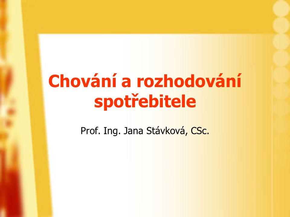 Chování a rozhodování spotřebitele Prof. Ing. Jana Stávková, CSc.
