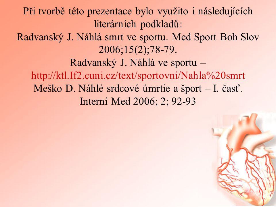 Při tvorbě této prezentace bylo využito i následujících literárních podkladů: Radvanský J. Náhlá smrt ve sportu. Med Sport Boh Slov 2006;15(2);78-79.