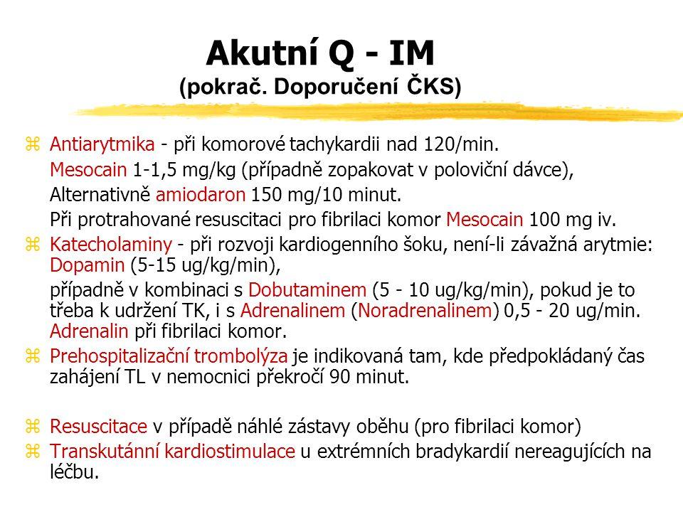 Akutní Q - IM (doporučení pro přednemocniční neodkladnou péči) zVždy (není-li individuálních kontraindikací): zOpiáty - obvykle Fentanyl 1-4 ml podle efektu zKyslík zKyselina acetylsalicylová (Aspirin, Aspegic) 300 - 500 mg p.o.