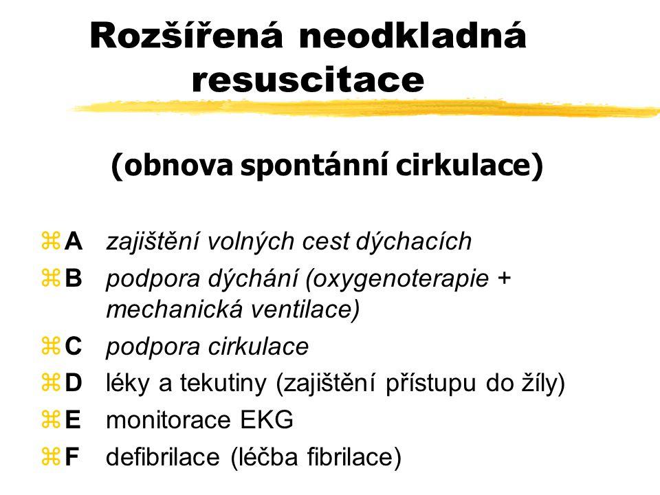 Základní neodkladná resuscitace (neodkladná oxygenace)  Azajištění volných cest dýchacích z Bpodpora dýchání z Cpodpora cirkulace