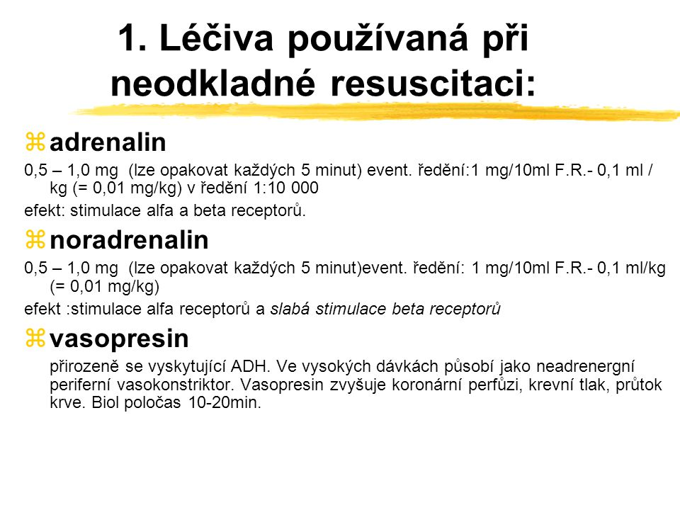 Léky a tekutiny Intravenózně ! (aplikace i.m., s.c. je bezcenná !) z alternativní přístupy : periferní žilní linka na HK (optimum !)  v. femoralis, v