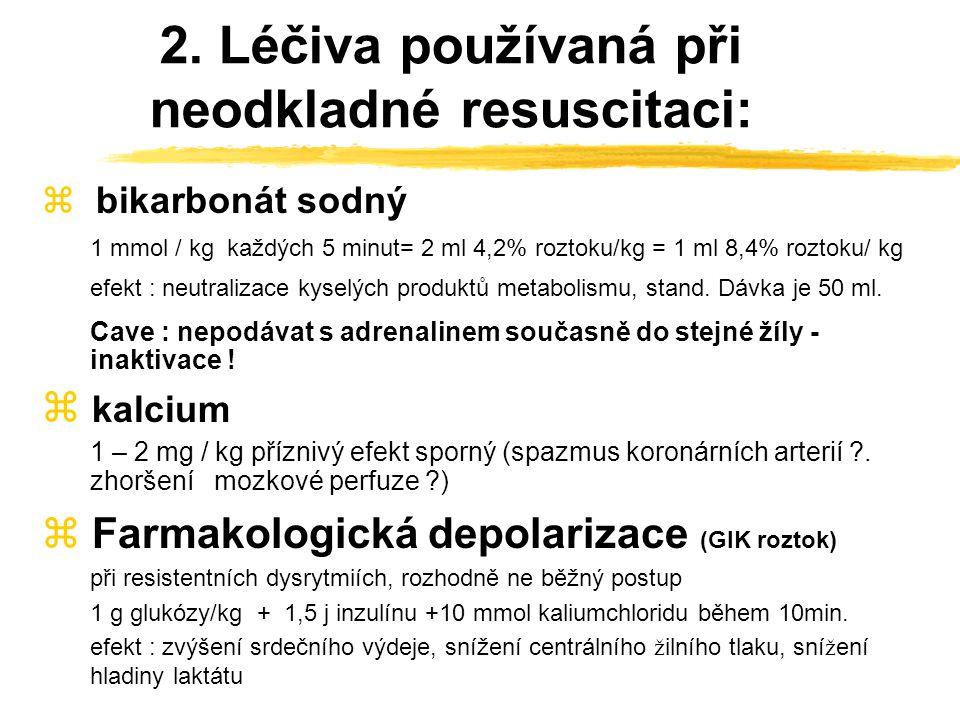 1. Léčiva používaná při neodkladné resuscitaci: zadrenalin 0,5 – 1,0 mg (lze opakovat každých 5 minut) event. ředění:1 mg/10ml F.R.- 0,1 ml / kg (= 0,