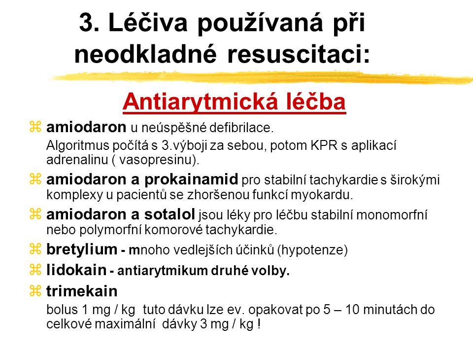 2. Léčiva používaná při neodkladné resuscitaci: z bikarbonát sodný 1 mmol / kg každých 5 minut= 2 ml 4,2% roztoku/kg = 1 ml 8,4% roztoku/ kg efekt : n