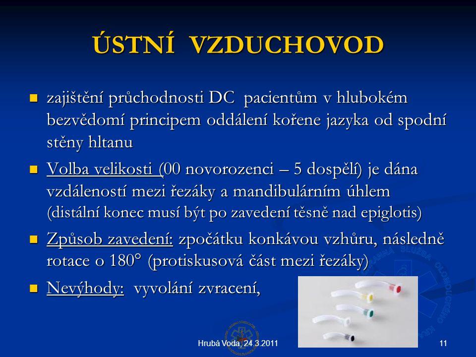 11Hrubá Voda, 24.3.2011 ÚSTNÍ VZDUCHOVOD  zajištění průchodnosti DC pacientům v hlubokém bezvědomí principem oddálení kořene jazyka od spodní stěny h