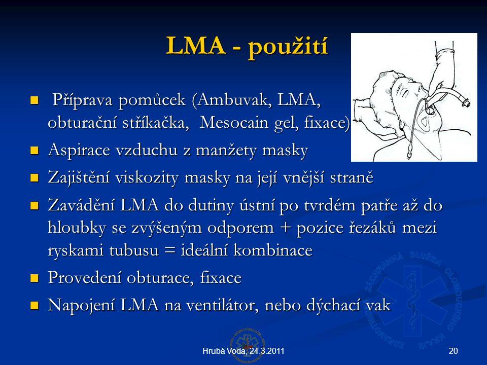 20Hrubá Voda, 24.3.2011 LMA - použití LMA - použití  Příprava pomůcek (Ambuvak, LMA, obturační stříkačka, Mesocain gel, fixace)  Aspirace vzduchu z