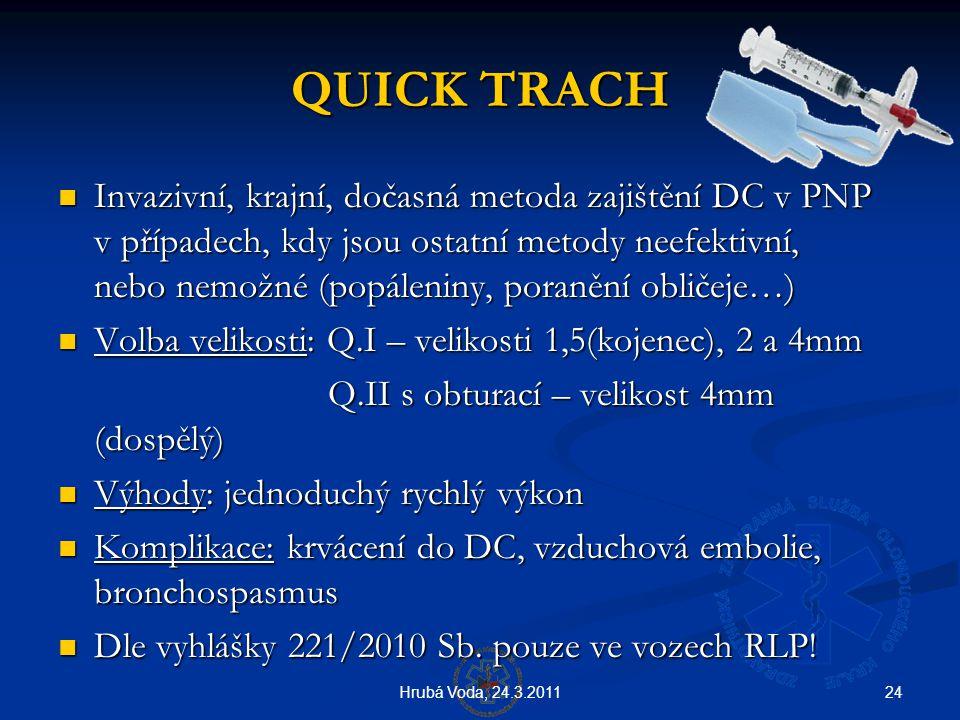 24Hrubá Voda, 24.3.2011 QUICK TRACH QUICK TRACH  Invazivní, krajní, dočasná metoda zajištění DC v PNP v případech, kdy jsou ostatní metody neefektivn