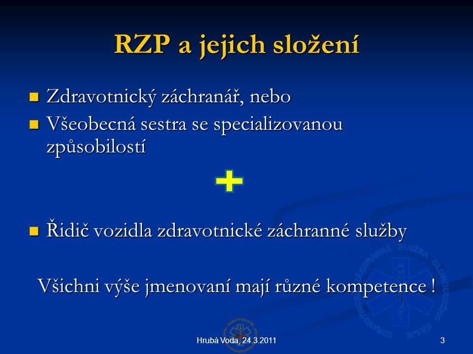 3Hrubá Voda, 24.3.2011 RZP a jejich složení  Zdravotnický záchranář, nebo  Všeobecná sestra se specializovanou způsobilostí  Řidič vozidla zdravotn