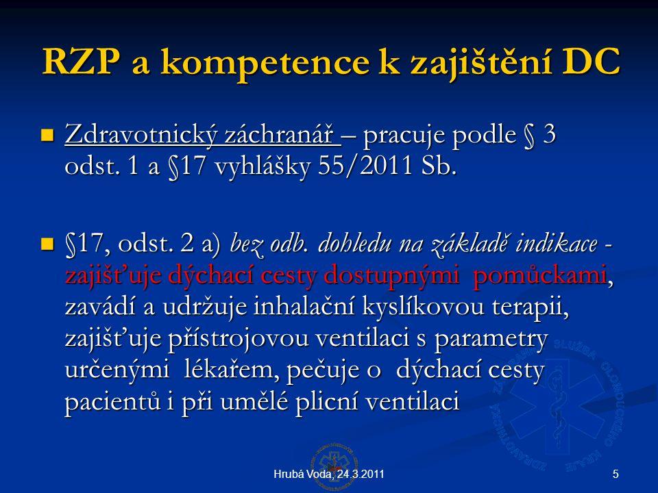 5Hrubá Voda, 24.3.2011 RZP a kompetence k zajištění DC  Zdravotnický záchranář – pracuje podle § 3 odst. 1 a §17 vyhlášky 55/2011 Sb.  §17, odst. 2