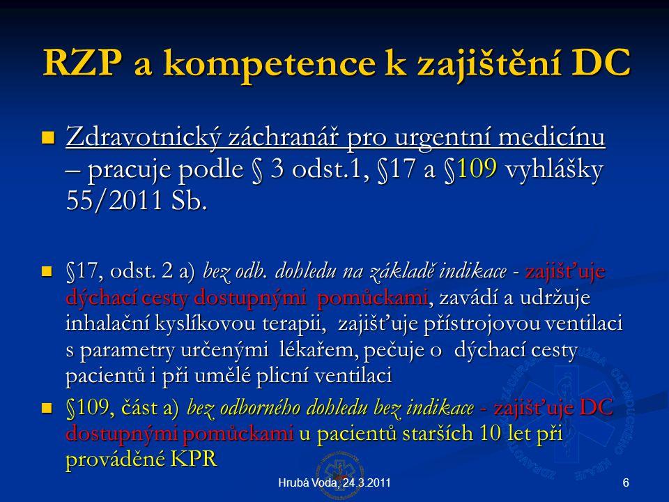 6Hrubá Voda, 24.3.2011 RZP a kompetence k zajištění DC  Zdravotnický záchranář pro urgentní medicínu – pracuje podle § 3 odst.1, §17 a §109 vyhlášky