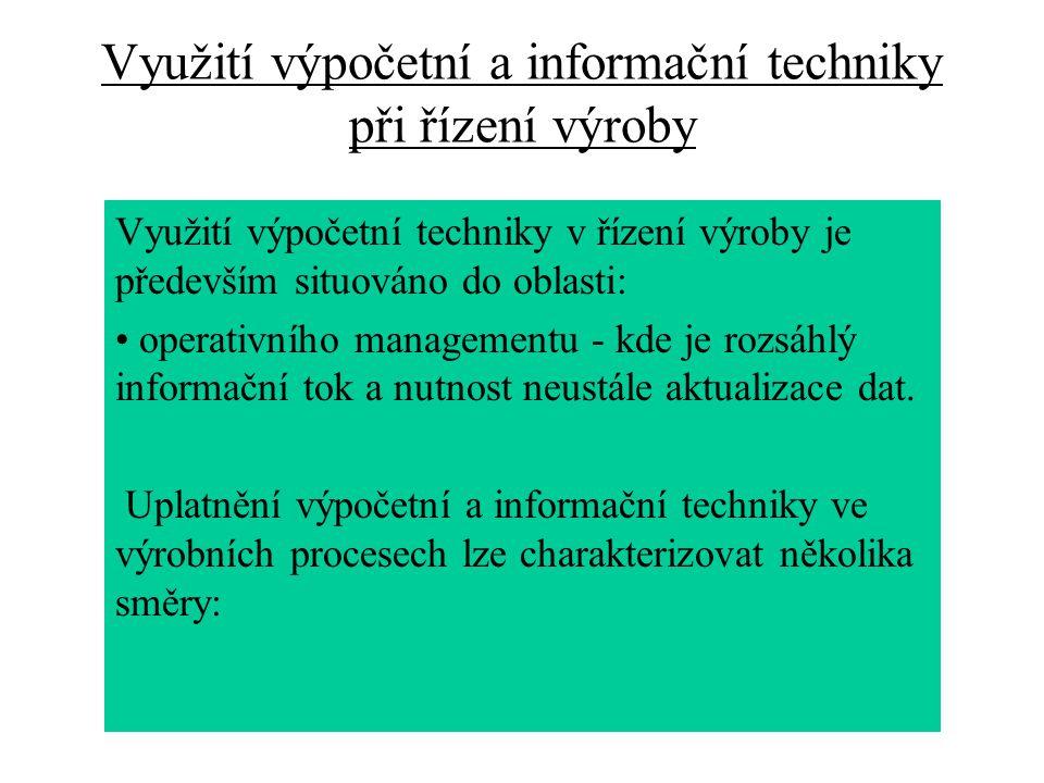 Využití výpočetní a informační techniky při řízení výroby Využití výpočetní techniky v řízení výroby je především situováno do oblasti: • operativního