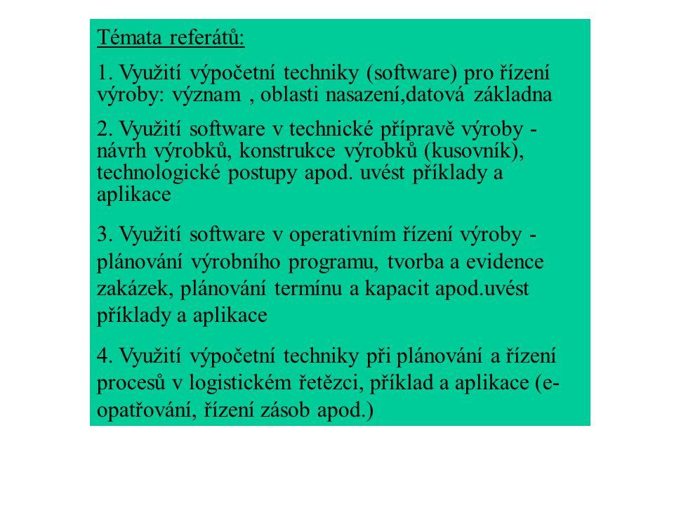 Témata referátů: 1. Využití výpočetní techniky (software) pro řízení výroby: význam, oblasti nasazení,datová základna 2. Využití software v technické