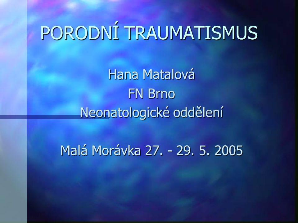 PORODNÍ TRAUMATISMUS Hana Matalová FN Brno Neonatologické oddělení Malá Morávka 27. - 29. 5. 2005