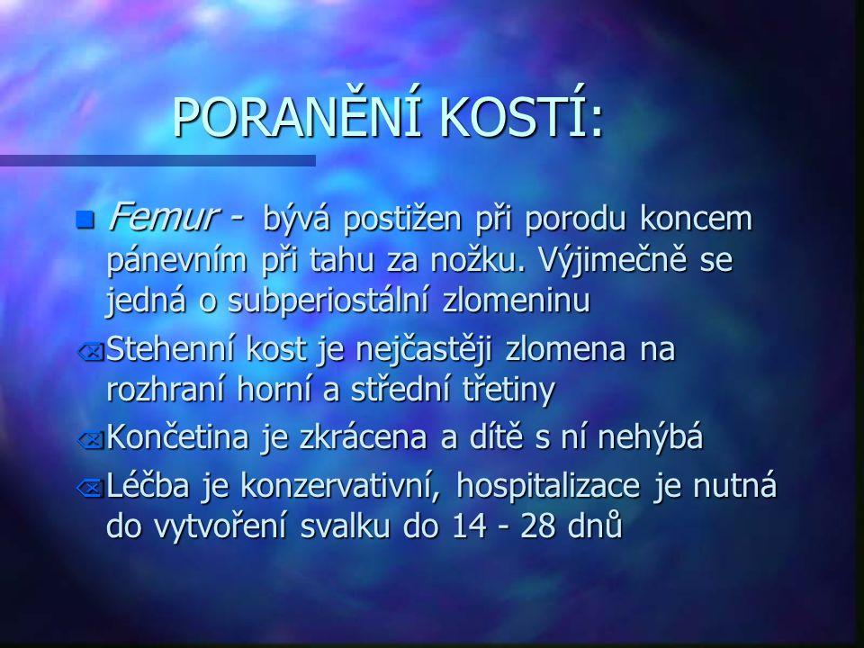 PORANĚNÍ KOSTÍ: n Femur - bývá postižen při porodu koncem pánevním při tahu za nožku. Výjimečně se jedná o subperiostální zlomeninu Õ Stehenní kost je