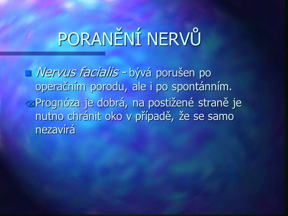 PORANĚNÍ NERVŮ n Nervus facialis - bývá porušen po operačním porodu, ale i po spontánním. Õ Prognóza je dobrá, na postižené straně je nutno chránit ok
