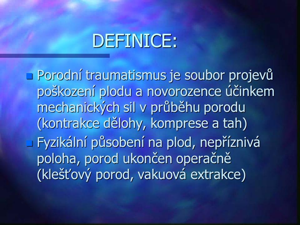 DEFINICE: n Porodní traumatismus je soubor projevů poškození plodu a novorozence účinkem mechanických sil v průběhu porodu (kontrakce dělohy, komprese