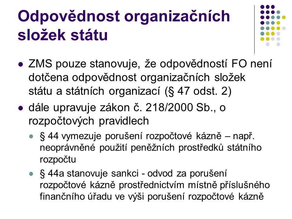 Odpovědnost organizačních složek státu  ZMS pouze stanovuje, že odpovědností FO není dotčena odpovědnost organizačních složek státu a státních organi