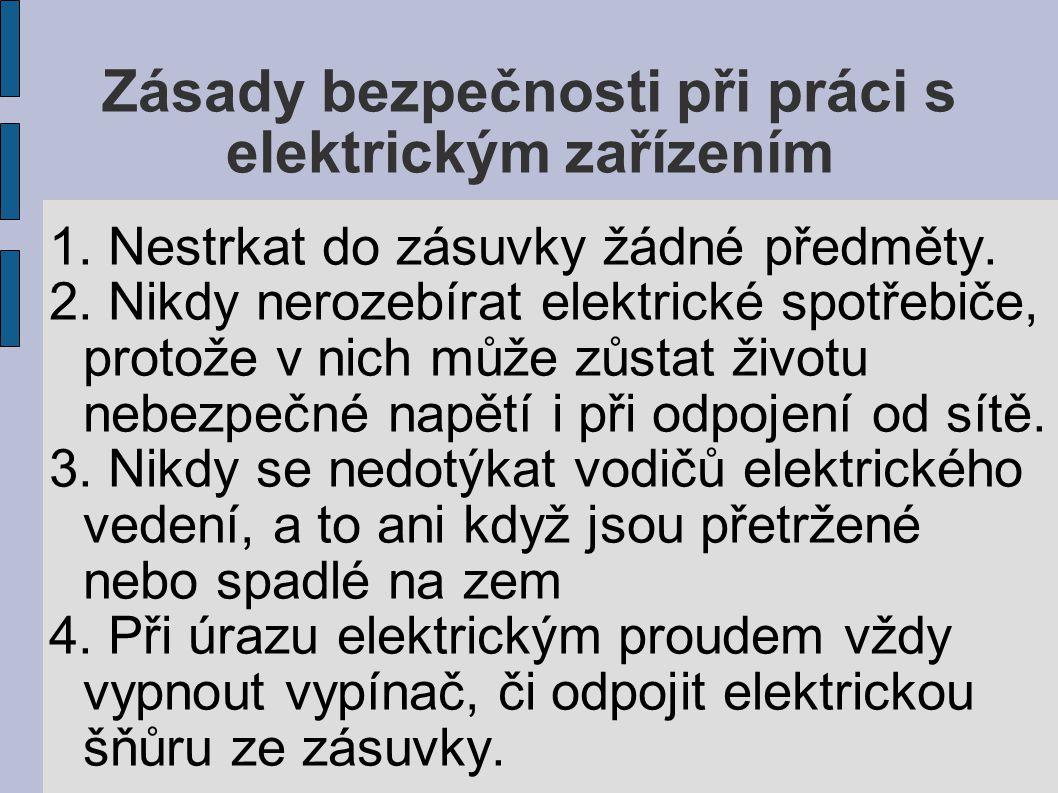 Zásady bezpečnosti při práci s elektrickým zařízením 1. Nestrkat do zásuvky žádné předměty. 2. Nikdy nerozebírat elektrické spotřebiče, protože v nich
