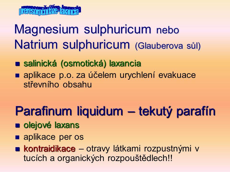Magnesium sulphuricum nebo Natrium sulphuricum (Glauberova sůl)  salinická (osmotická) laxancia  aplikace p.o. za účelem urychlení evakuace střevníh
