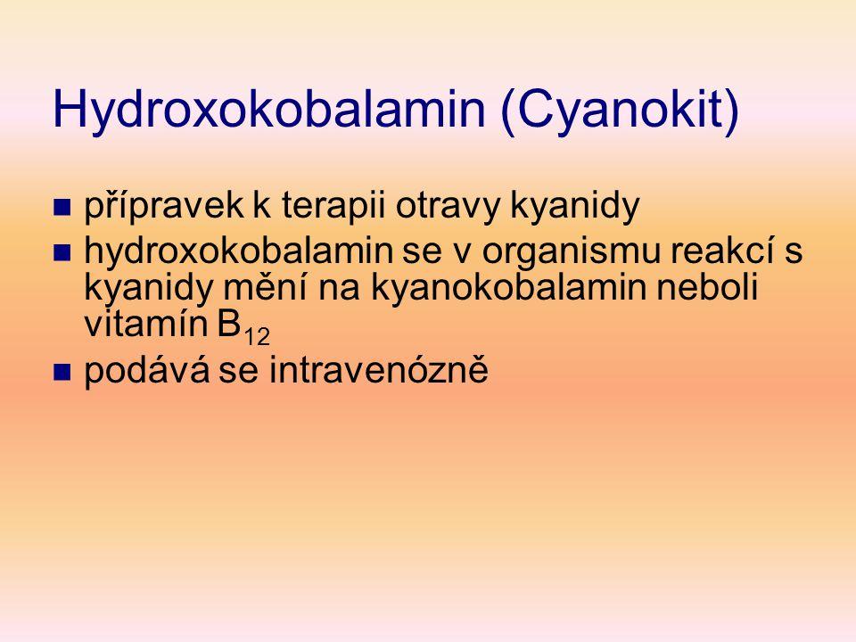 Hydroxokobalamin (Cyanokit)  přípravek k terapii otravy kyanidy  hydroxokobalamin se v organismu reakcí s kyanidy mění na kyanokobalamin neboli vita
