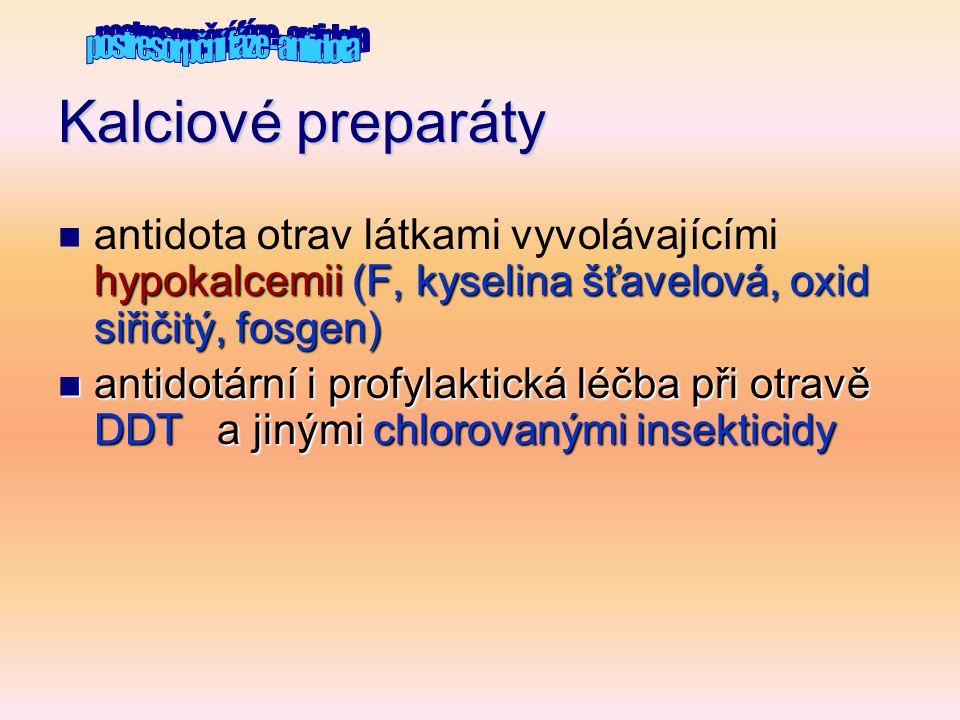 Kalciové preparáty hypokalcemii(F, kyselina šťavelová, oxid siřičitý, fosgen)  antidota otrav látkami vyvolávajícími hypokalcemii (F, kyselina šťavel