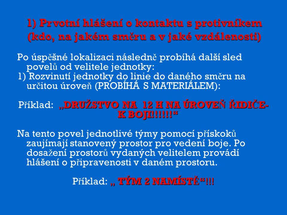 1) Prvotní hlášení o kontaktu s protivníkem (kdo, na jakém sm ě ru a v jaké vzdálenosti) Prvotní hlášení Se udává v ž dy p ř i jakémkoliv kontaktu s nep ř ítelem!!.