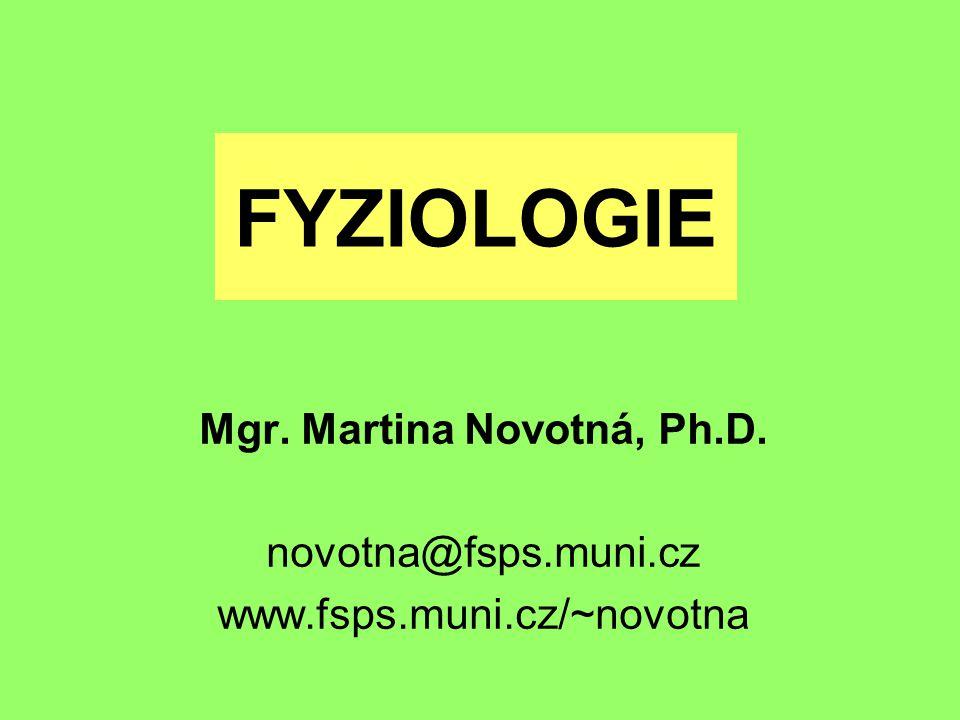 FYZIOLOGIE Mgr. Martina Novotná, Ph.D. novotna@fsps.muni.cz www.fsps.muni.cz/~novotna