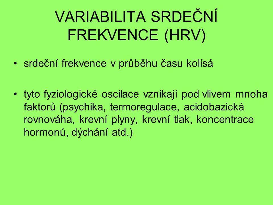 VARIABILITA SRDEČNÍ FREKVENCE (HRV) •srdeční frekvence v průběhu času kolísá •tyto fyziologické oscilace vznikají pod vlivem mnoha faktorů (psychika, termoregulace, acidobazická rovnováha, krevní plyny, krevní tlak, koncentrace hormonů, dýchání atd.)