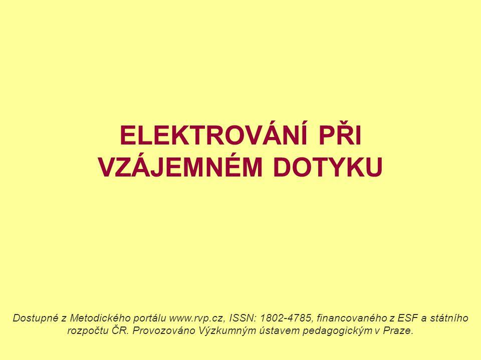 ELEKTROVÁNÍ PŘI VZÁJEMNÉM DOTYKU Dostupné z Metodického portálu www.rvp.cz, ISSN: 1802-4785, financovaného z ESF a státního rozpočtu ČR.