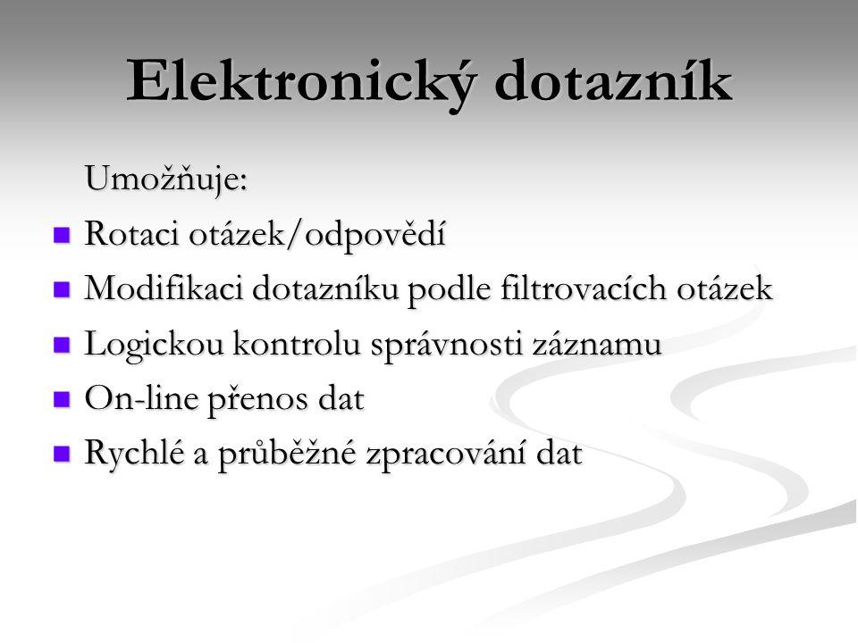 Elektronický dotazník Umožňuje:  Rotaci otázek/odpovědí  Modifikaci dotazníku podle filtrovacích otázek  Logickou kontrolu správnosti záznamu  On-line přenos dat  Rychlé a průběžné zpracování dat
