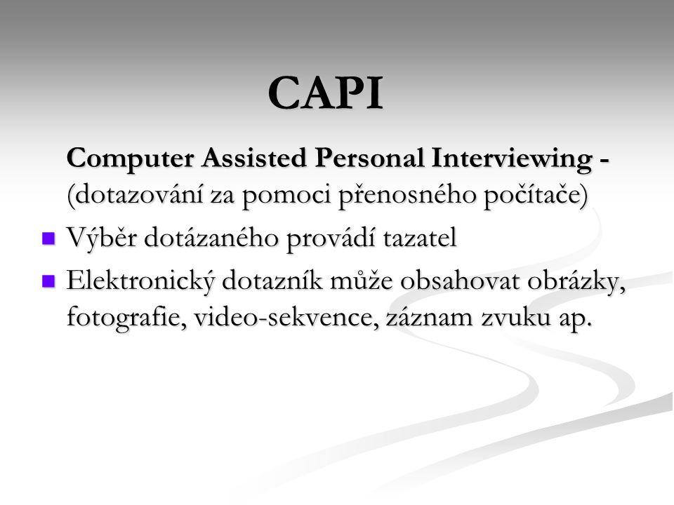 CAPI Computer Assisted Personal Interviewing - (dotazování za pomoci přenosného počítače)  Výběr dotázaného provádí tazatel  Elektronický dotazník může obsahovat obrázky, fotografie, video-sekvence, záznam zvuku ap.
