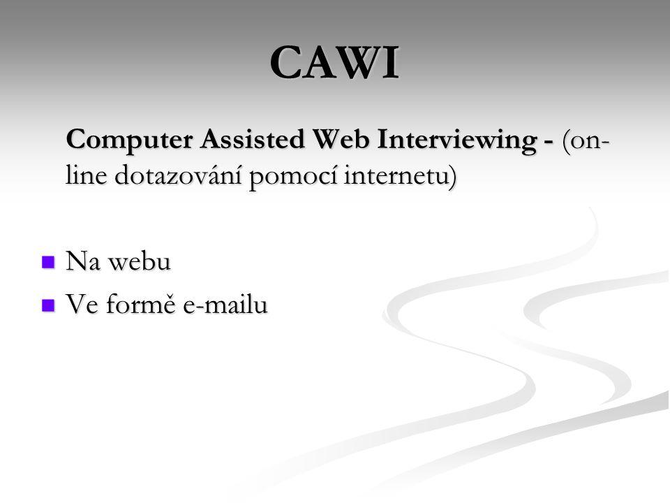 Metodologie CAWI  Výzkumy internetové populace  Web – samovýběr  E-mail – může být reprezentativní výběr  Speciální software pro kontrolu logiky odpovědí respondenta  Dotazování speciálních částí vzorku