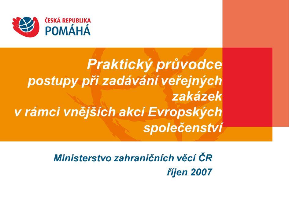 Praktický průvodce postupy při zadávání veřejných zakázek v rámci vnějších akcí Evropských společenství Ministerstvo zahraničních věcí ČR říjen 2007
