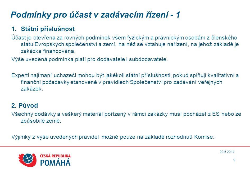 Podmínky pro účast v zadávacím řízení - 1 1.Státní příslušnost Účast je otevřena za rovných podmínek všem fyzickým a právnickým osobám z členského státu Evropských společenství a zemí, na něž se vztahuje nařízení, na jehož základě je zakázka financována.