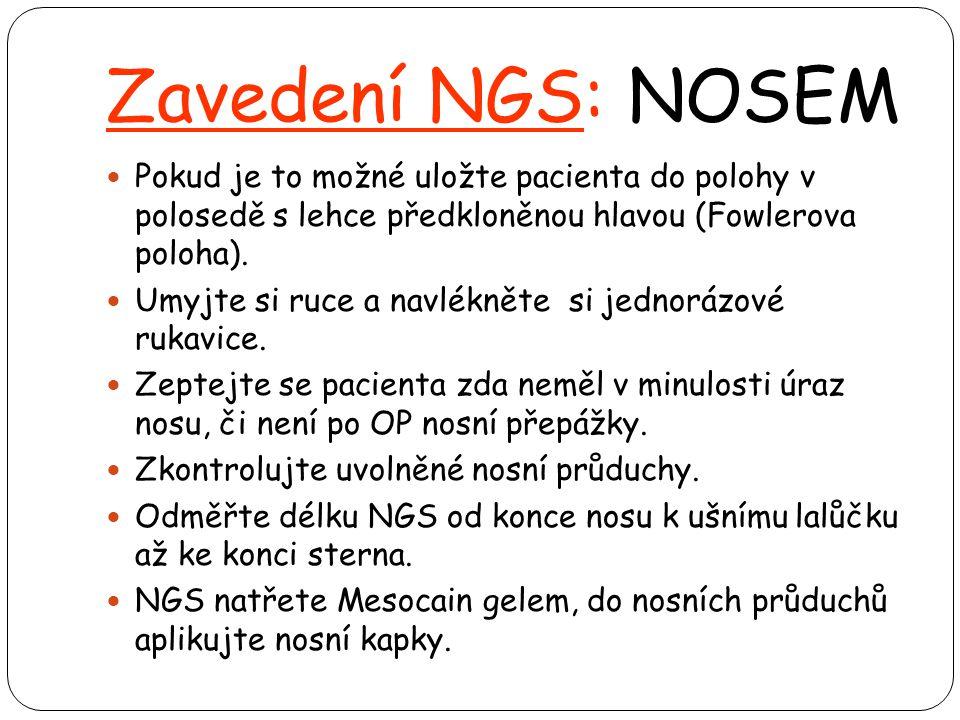 Zavedení NGS: NOSEM  Pokud je to možné uložte pacienta do polohy v polosedě s lehce předkloněnou hlavou (Fowlerova poloha).  Umyjte si ruce a navlék