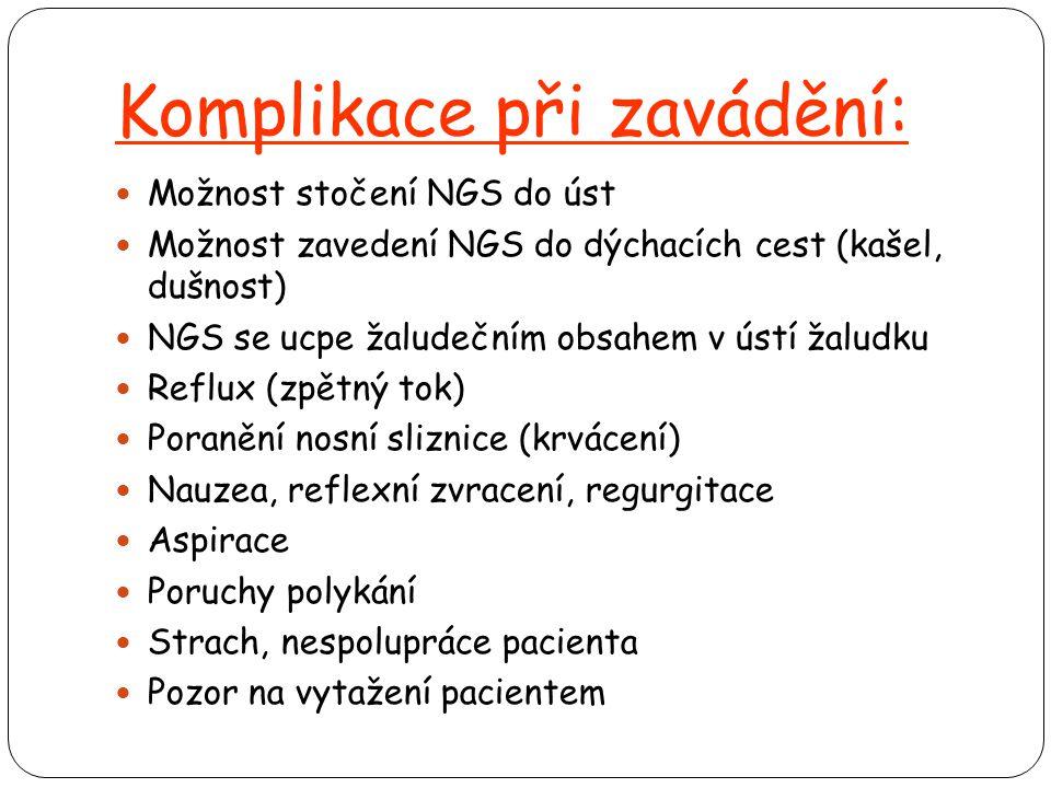 Komplikace při zavádění:  Možnost stočení NGS do úst  Možnost zavedení NGS do dýchacích cest (kašel, dušnost)  NGS se ucpe žaludečním obsahem v úst