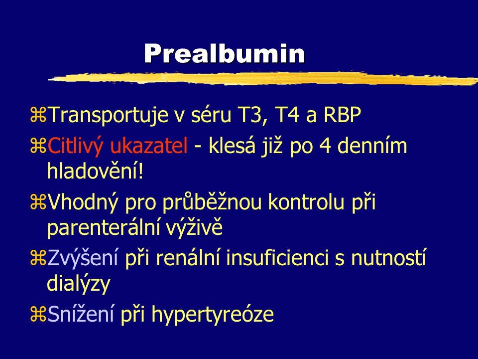 Prealbumin zTransportuje v séru T3, T4 a RBP zCitlivý ukazatel - klesá již po 4 denním hladovění! zVhodný pro průběžnou kontrolu při parenterální výži