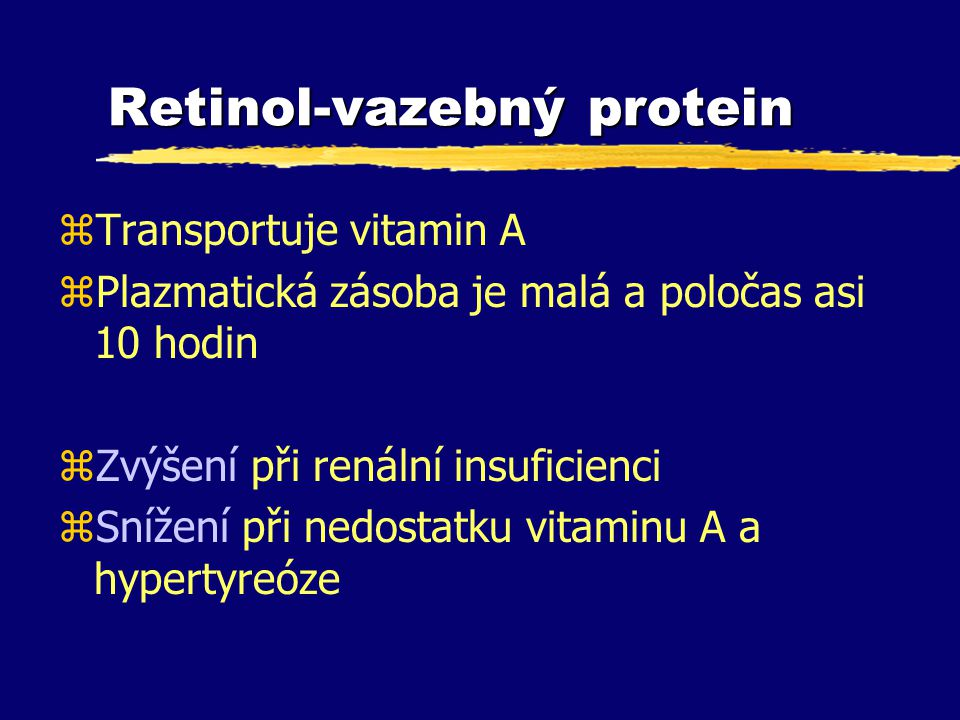 Retinol-vazebný protein zTransportuje vitamin A zPlazmatická zásoba je malá a poločas asi 10 hodin zZvýšení při renální insuficienci zSnížení při nedo