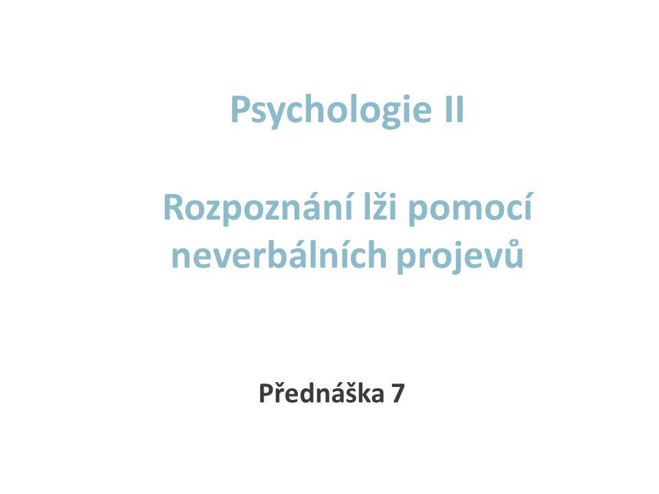 Psychologie II Rozpoznání lži pomocí neverbálních projevů Přednáška 7
