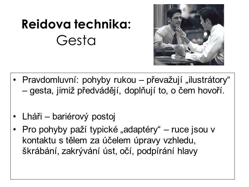 """Reidova technika: Gesta •Pravdomluvní: pohyby rukou – převažují """"ilustrátory"""" – gesta, jimiž předvádějí, doplňují to, o čem hovoří. •Lháři – bariérový"""