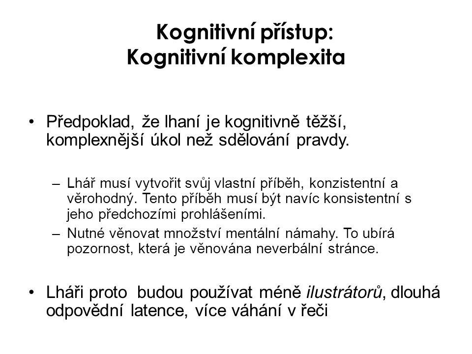 Kognitivní přístup: Kognitivní komplexita •Předpoklad, že lhaní je kognitivně těžší, komplexnější úkol než sdělování pravdy.