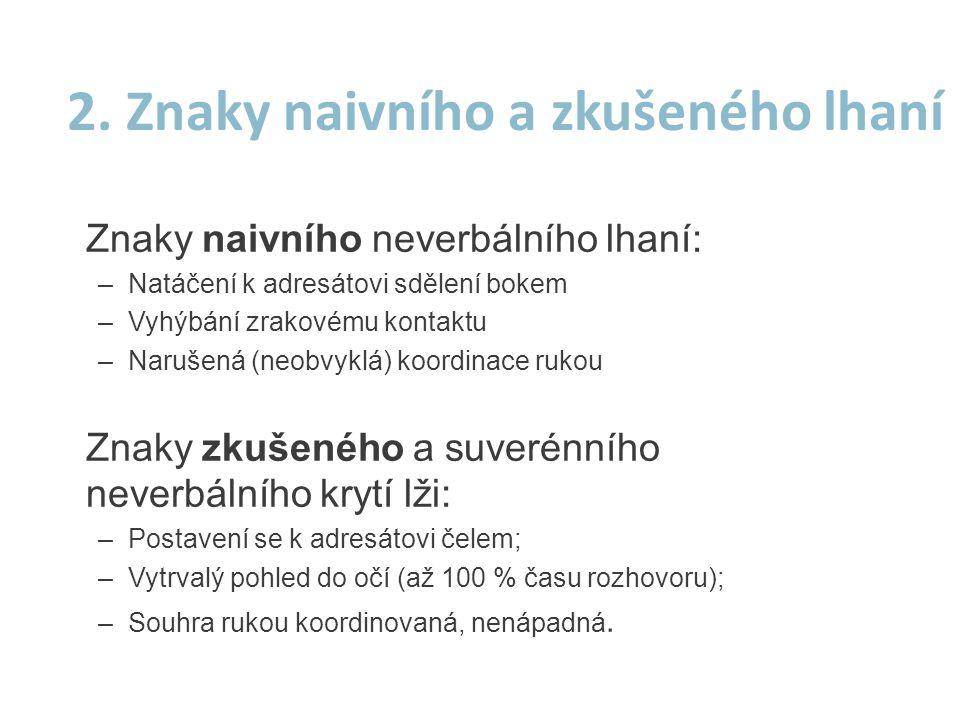 2. Znaky naivního a zkušeného lhaní Znaky naivního neverbálního lhaní: –Natáčení k adresátovi sdělení bokem –Vyhýbání zrakovému kontaktu –Narušená (ne