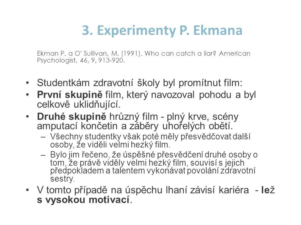 3. Experimenty P. Ekmana Ekman P. a O ' Sullivan, M. (1991). Who can catch a liar? American Psychologist, 46, 9, 913-920. •Studentkám zdravotní školy