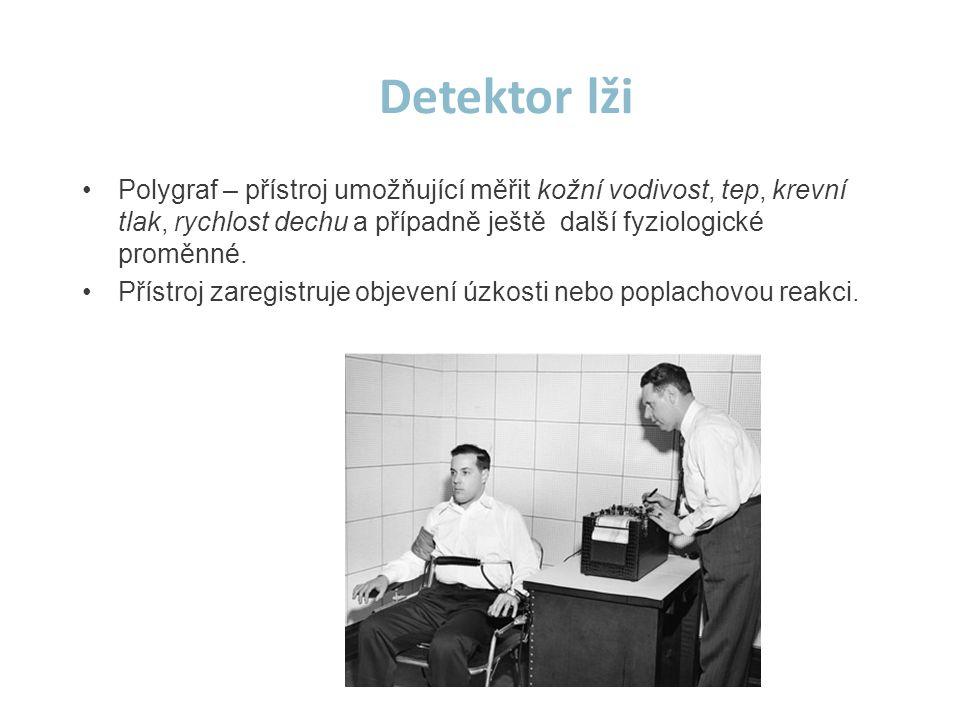 Detektor lži •Polygraf – přístroj umožňující měřit kožní vodivost, tep, krevní tlak, rychlost dechu a případně ještě další fyziologické proměnné. •Pří